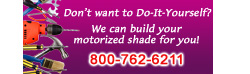 We'll Build Your Motorized Blind For You!